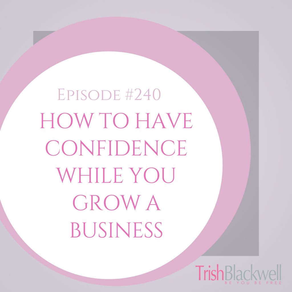 #240: HOW TO HAVE CONFIDENCE WHILE YOU GROW A BUSINESS