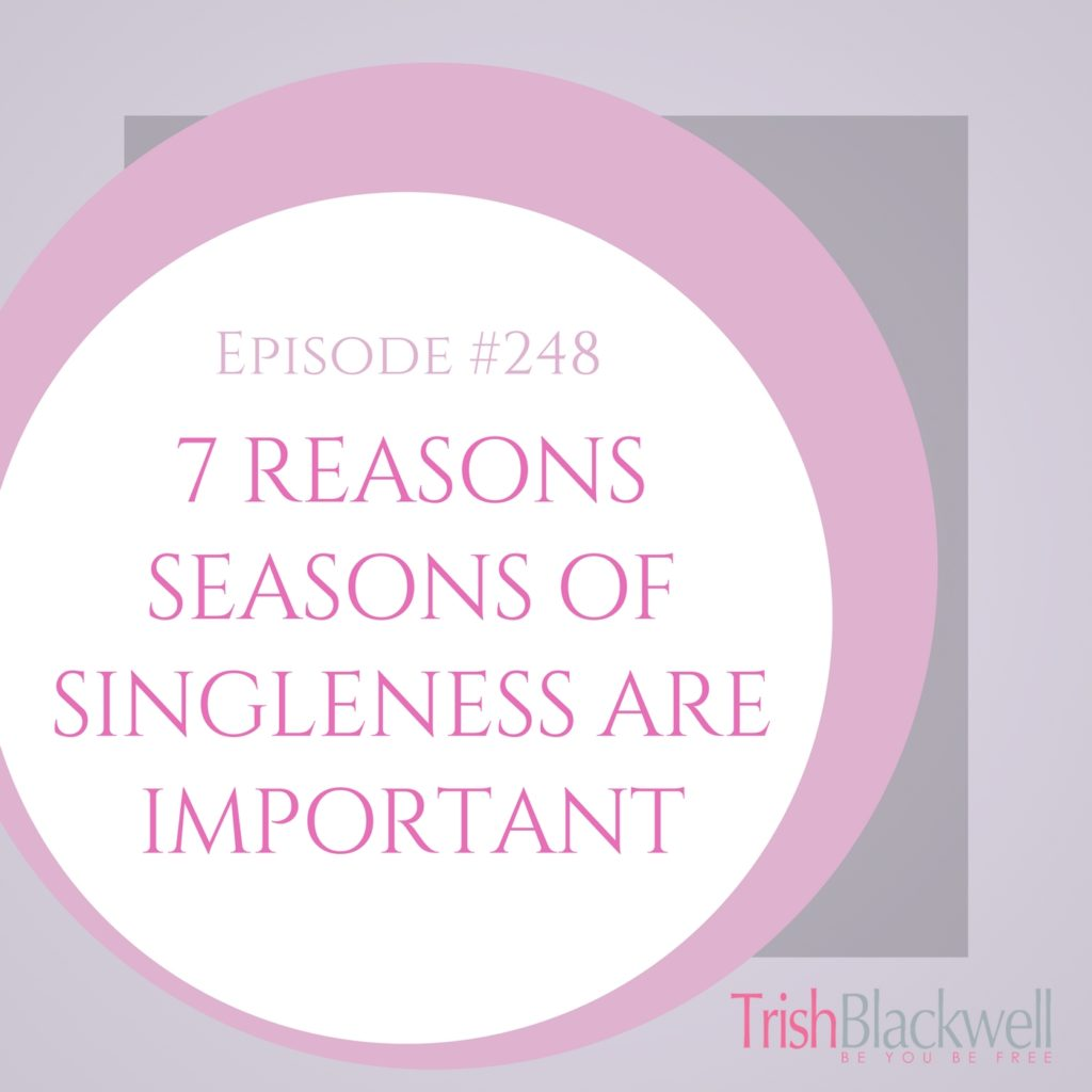 #248: 7 REASONS SEASONS OF SINGLENESS ARE IMPORTANT