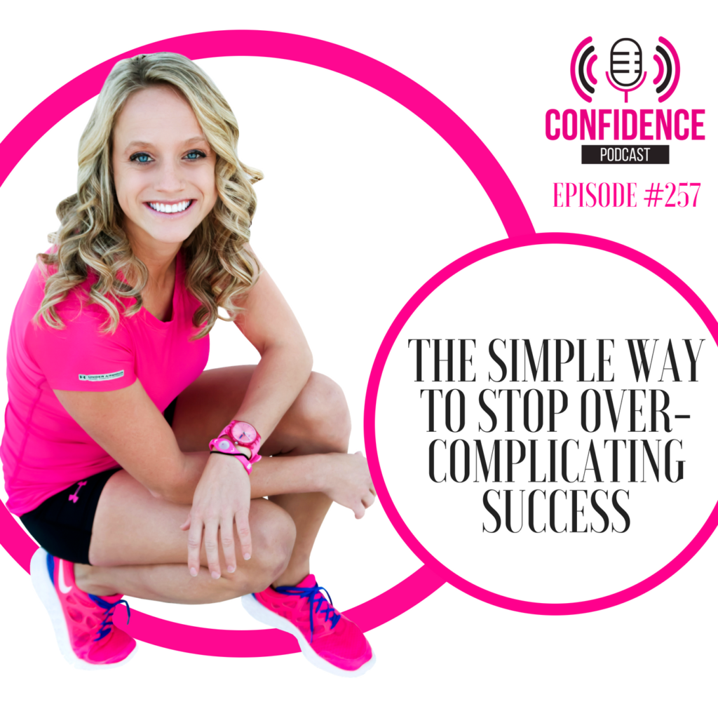 #257: THE SIMPLE WAY TO STOP OVER-COMPLICATING SUCCESS