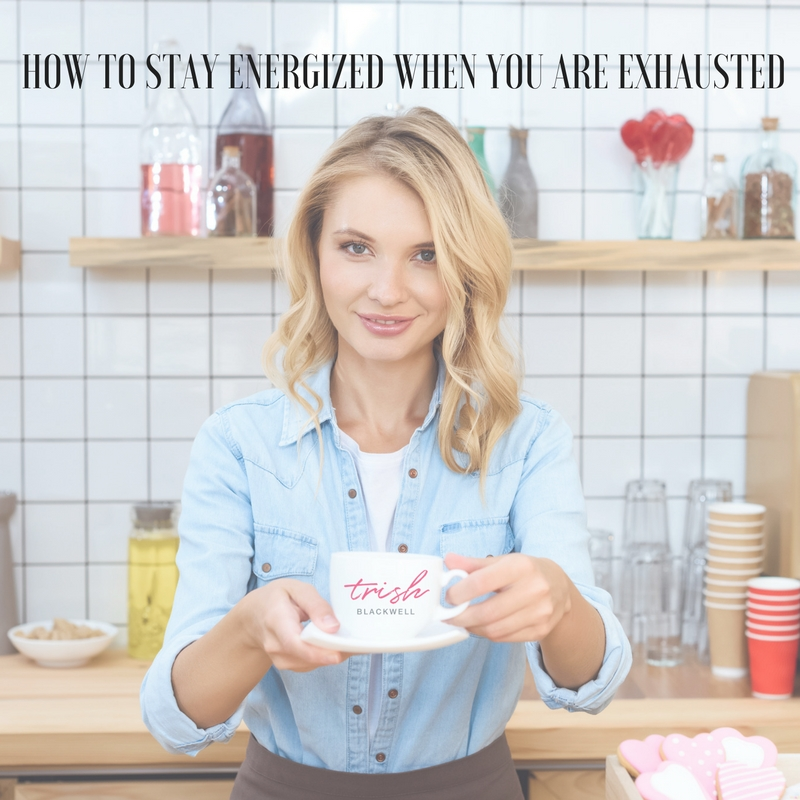 HOW TO STAY ENERGIZED WHEN YOU ARE EXHAUSTED