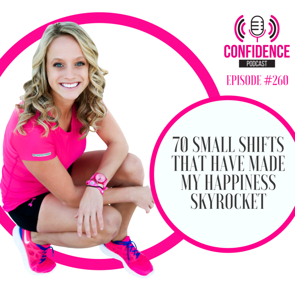 #260: 70 SMALL SHIFTS THAT HAVE MADE MY HAPPINESS SKYROCKET