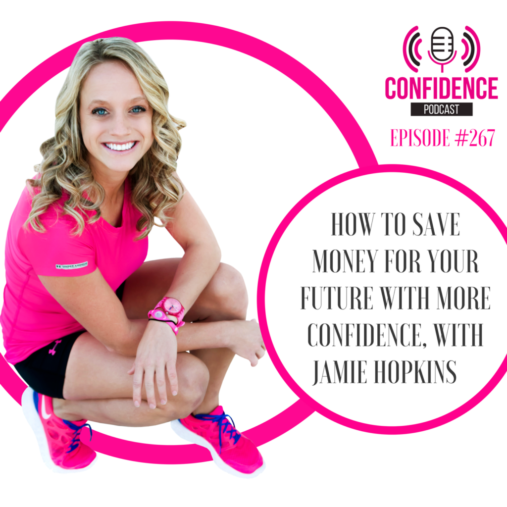 #267: HOW TO SAVE MONEY FOR YOUR FUTURE WITH MORE CONFIDENCE, WITH JAMIE P. HOPKINS