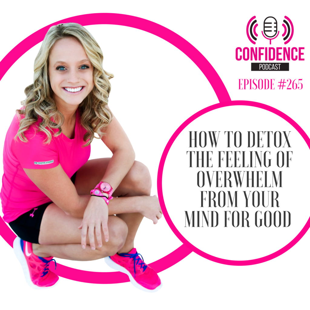 #265: HOW TO DETOX THE FEELING OF OVERWHELM FROM YOUR MIND FOR GOOD