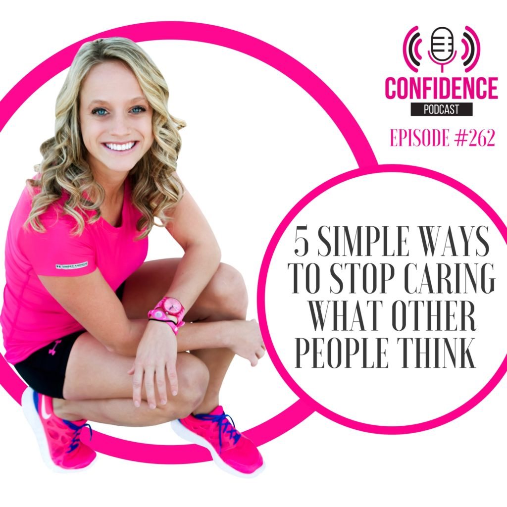 #262: 5 SIMPLE WAYS TO STOP CARING WHAT OTHER PEOPLE THINK