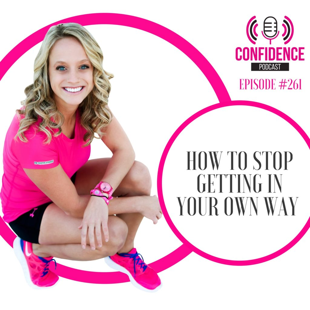 #261: HOW TO STOP GETTING IN YOUR OWN WAY