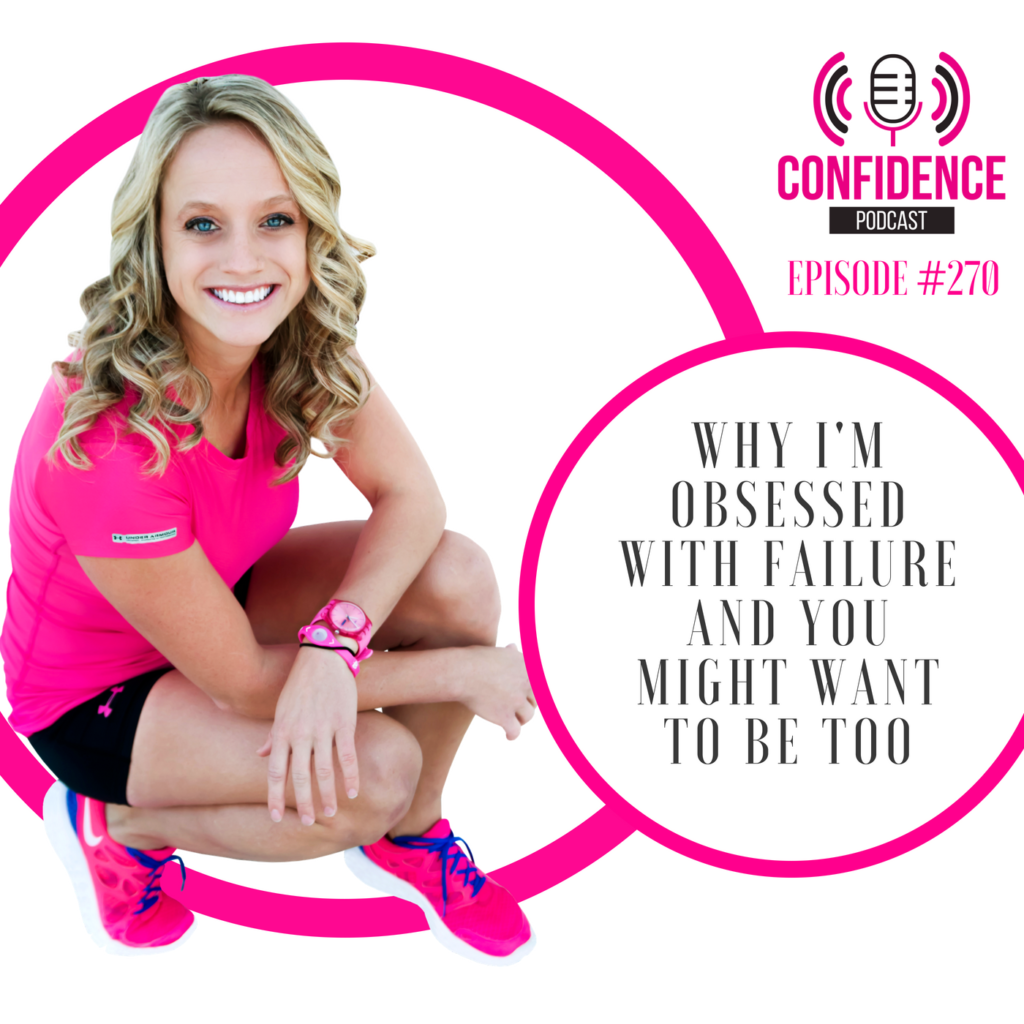 #270: WHY I'M OBSESSED WITH FAILURE AND YOU MIGHT WANT TO BE TOO