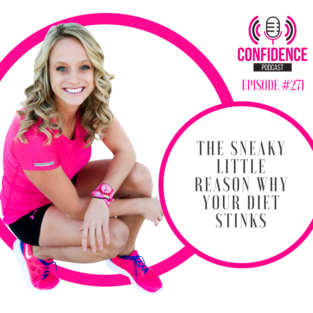 #271: THE SNEAKY LITTLE REASON WHY YOUR DIET STINKS