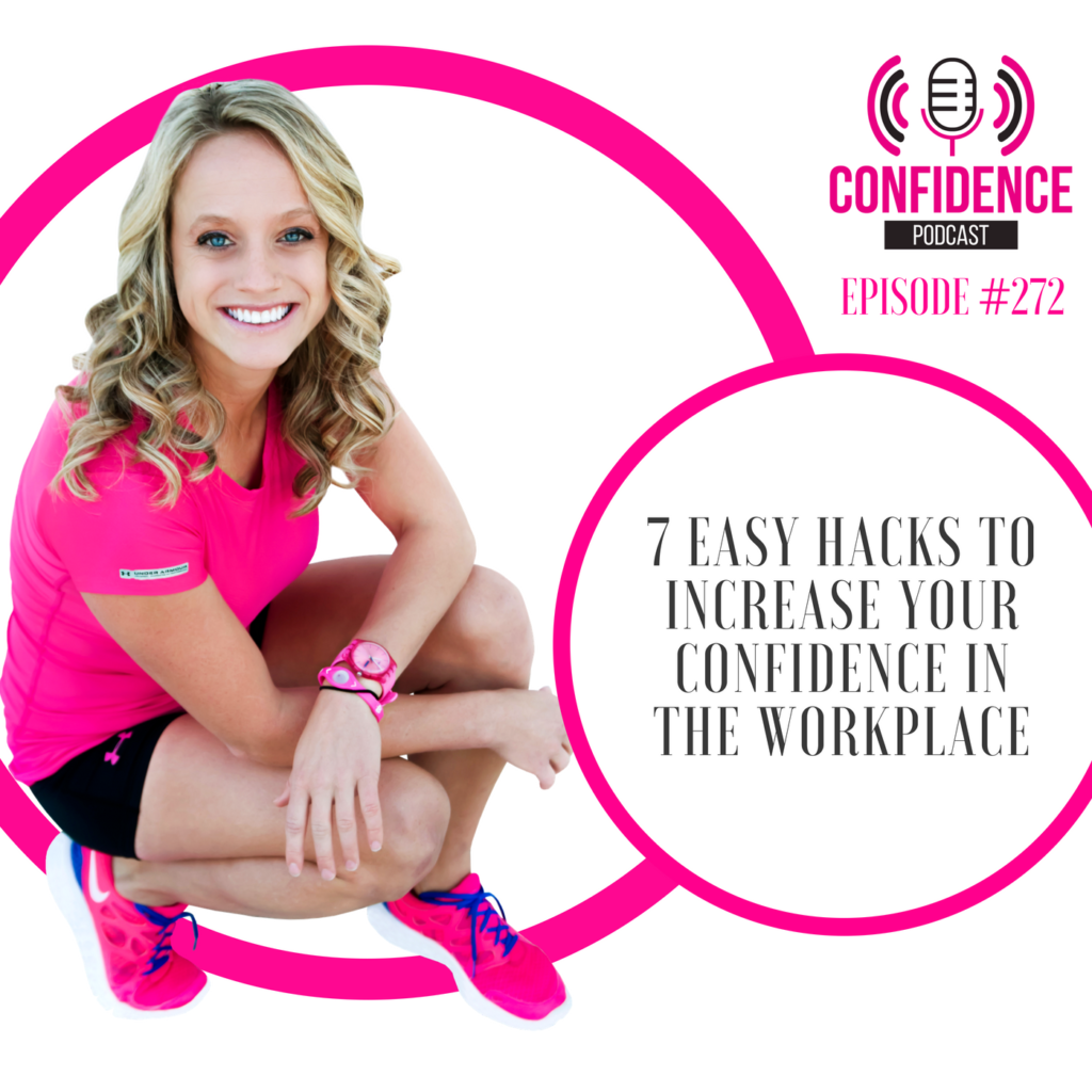 #272: 7 EASY HACKS TO INCREASE YOUR CONFIDENCE IN THE WORKPLACE