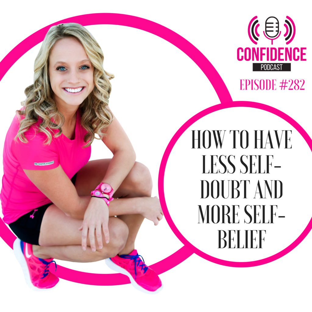 #282: HOW TO HAVE LESS SELF-DOUBT AND MORE SELF-BELIEF