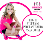 #285: HOW TO STOP USING PROCRASTINATION AS AN EXCUSE