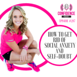 #287: HOW TO GET RID OF SOCIAL ANXIETY AND SELF-DOUBT