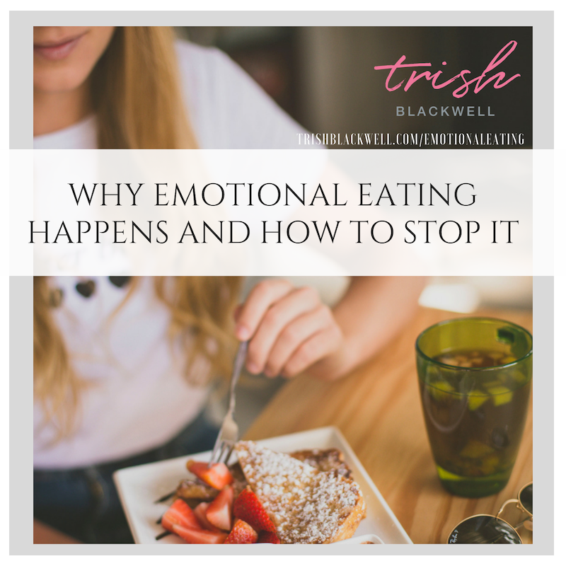 WHY EMOTIONAL EATING HAPPENS AND HOW TO STOP IT