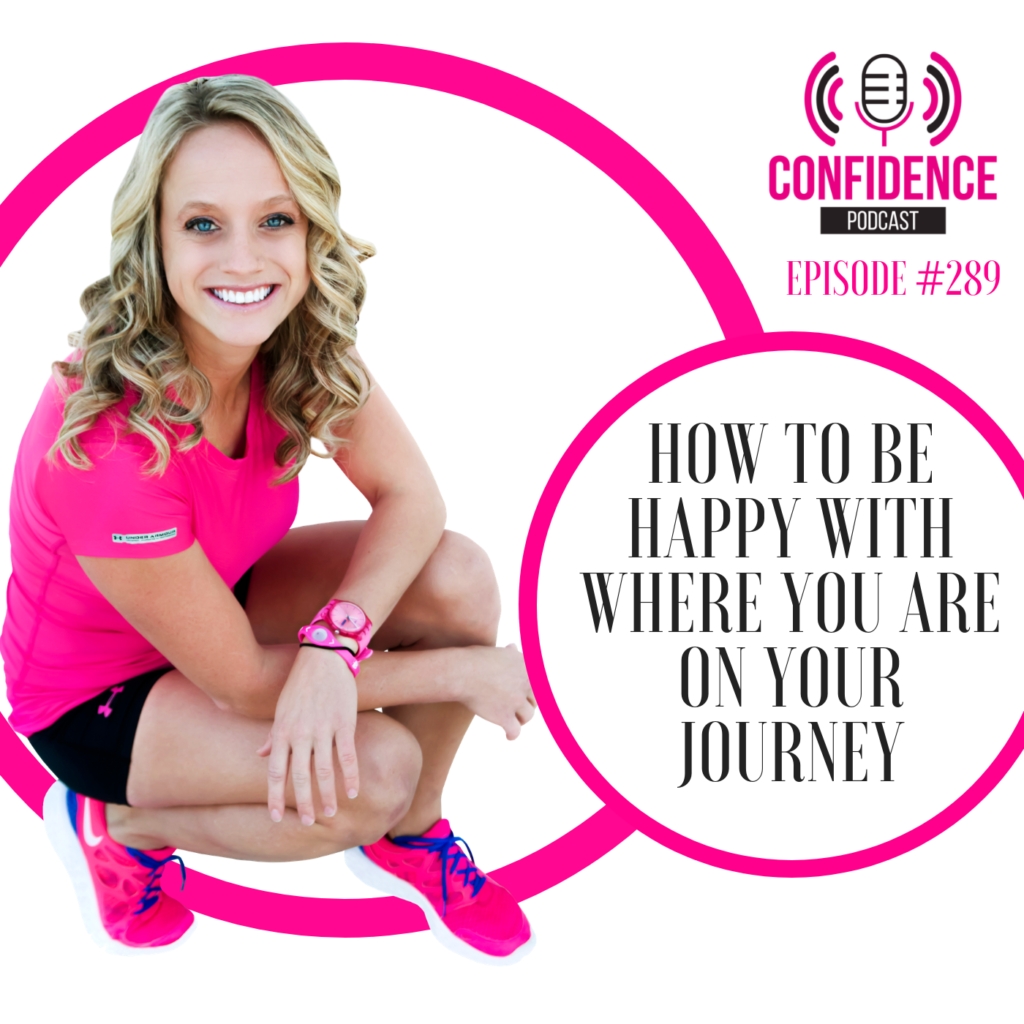 #289: HOW TO BE HAPPY WITH WHERE YOU ARE ON YOUR JOURNEY
