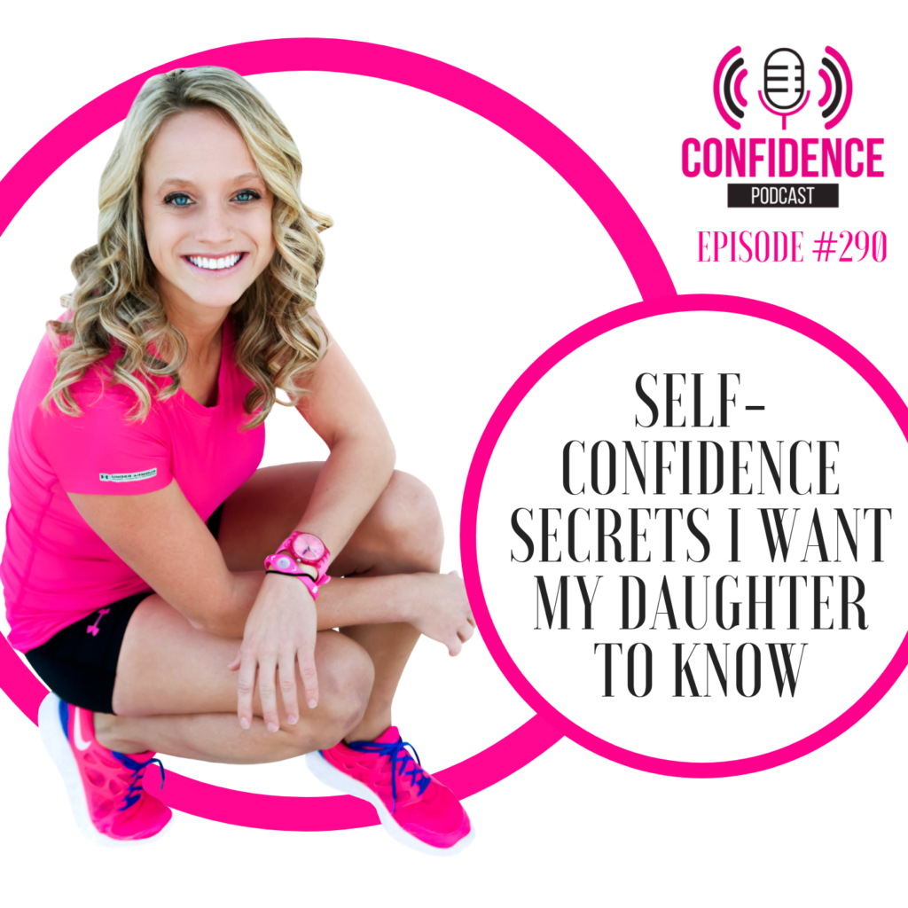 #290: SELF-CONFIDENCE SECRETS I WANT MY DAUGHTER TO KNOW