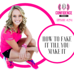 #294: HOW TO FAKE IT TILL YOU MAKE IT