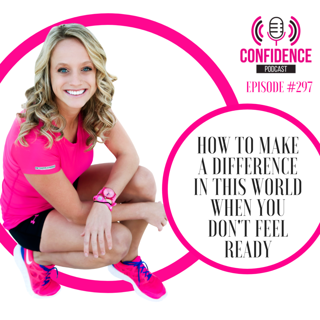 #297 : HOW TO MAKE A DIFFERENCE IN THIS WORLD WHEN YOU DON'T FEEL READY