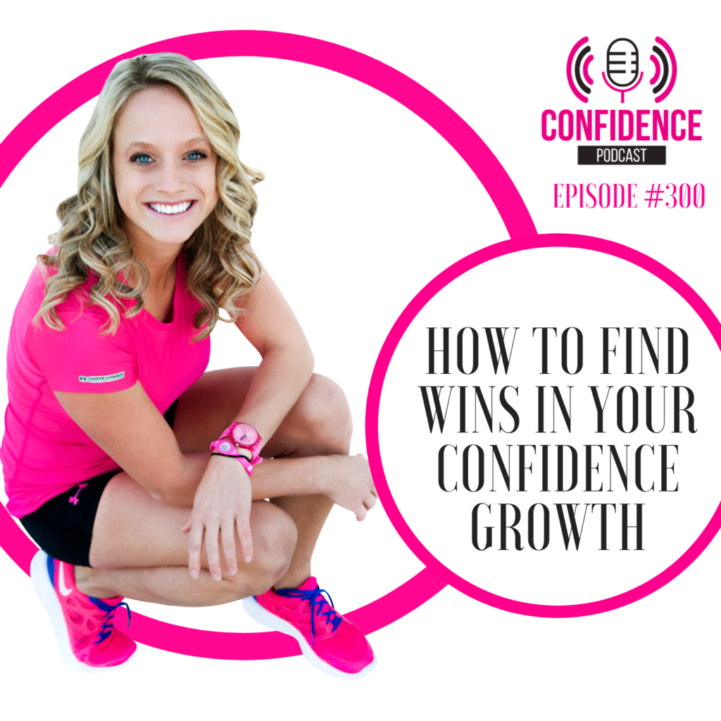 #300: HOW TO FIND WINS IN YOUR CONFIDENCE GROWTH (81)