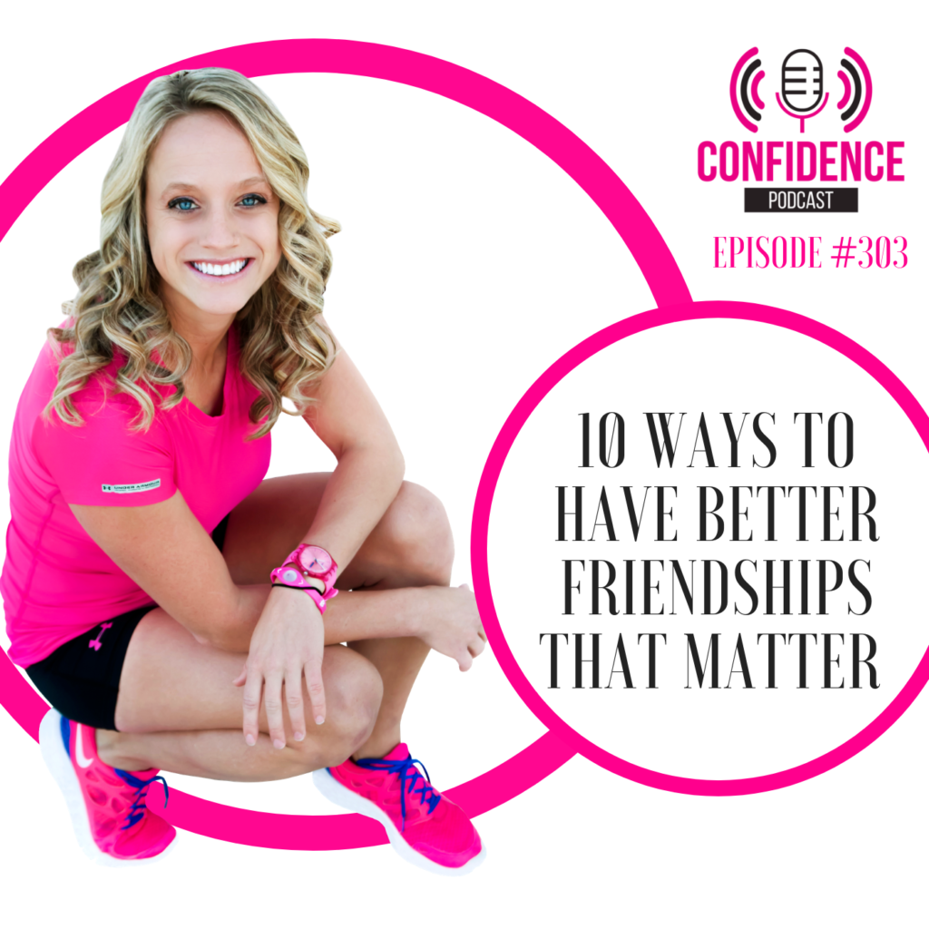 #303: 10 WAYS TO HAVE BETTER FRIENDSHIPS THAT MATTER