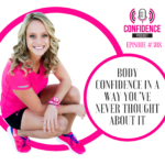 #308: BODY CONFIDENCE IN A WAY YOU'VE NEVER THOUGHT ABOUT IT