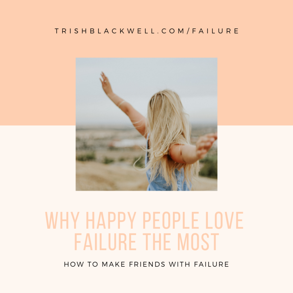 WHY HAPPY PEOPLE LOVE FAILURE THE MOST
