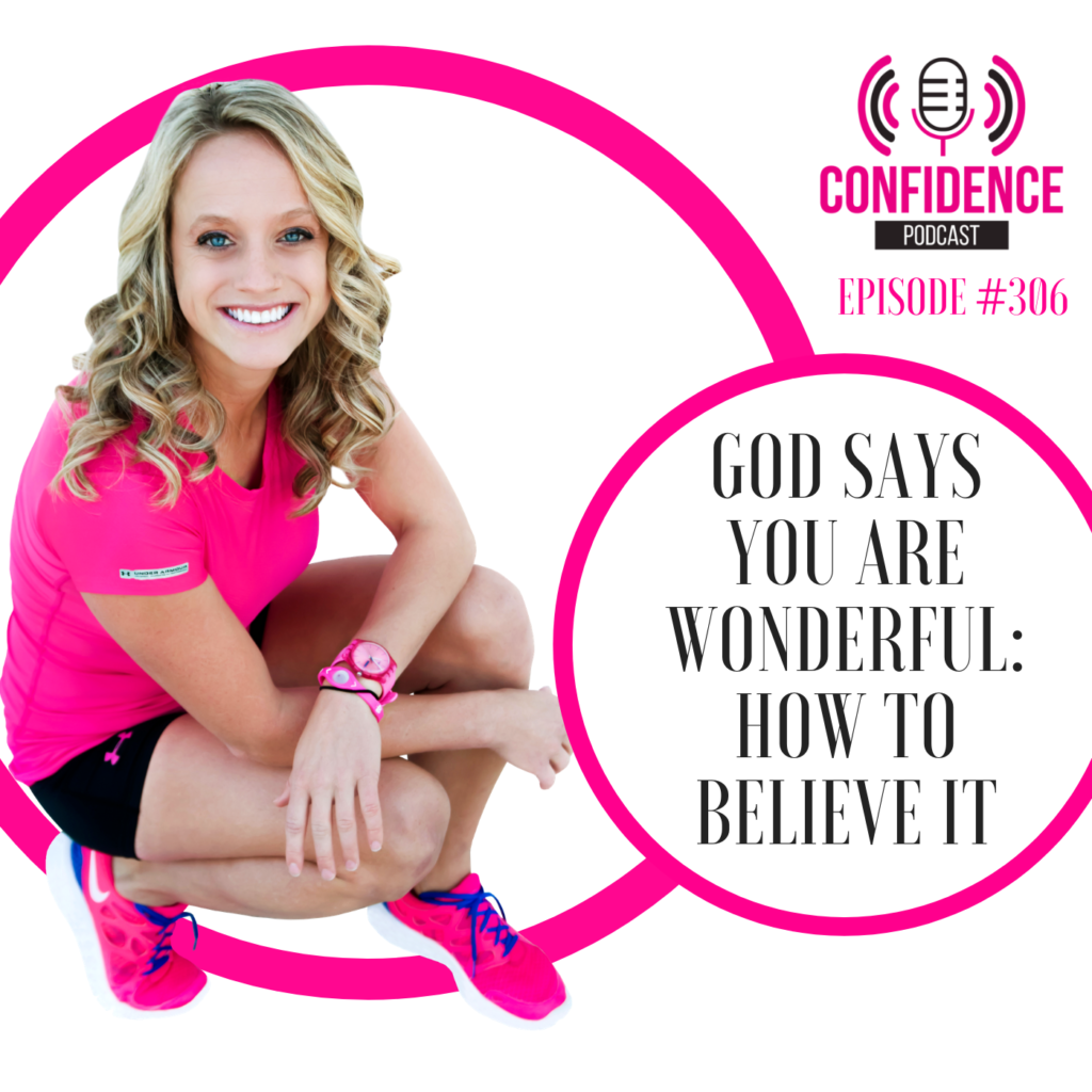 #306: GOD SAYS YOU ARE WONDERFUL: HOW TO BELIEVE IT