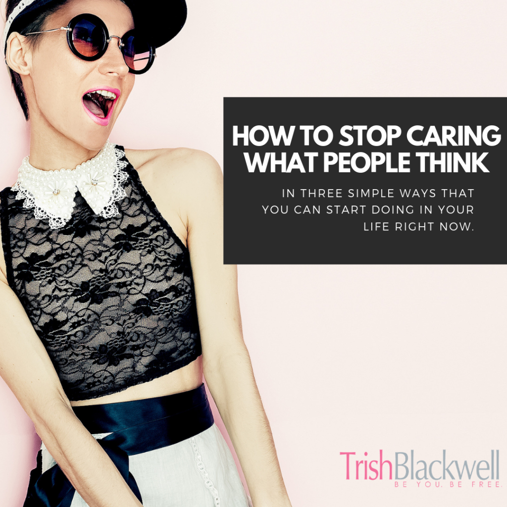 how to stop caring what people think