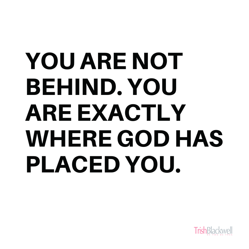 you are not feeling behind in life