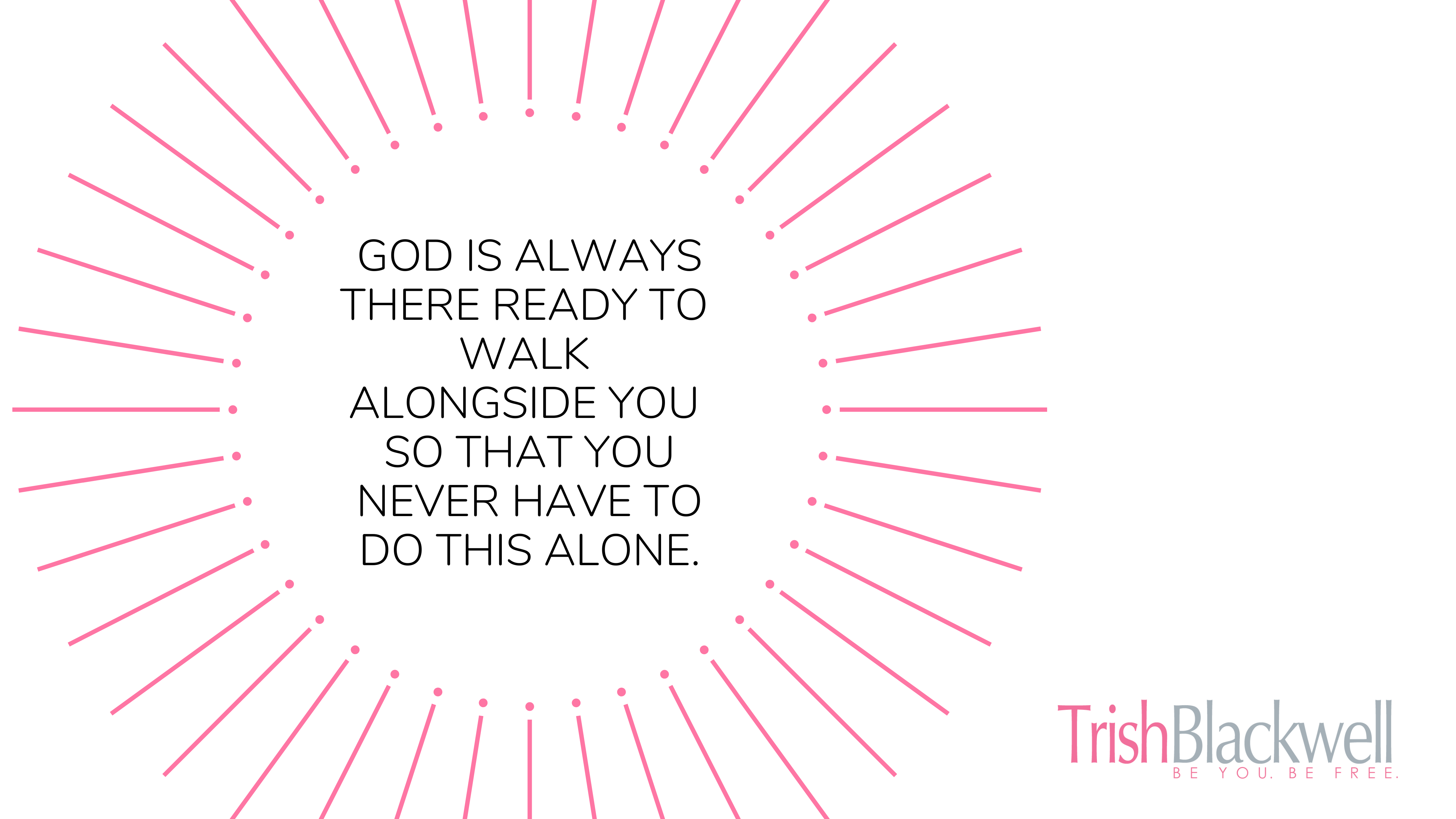 God Always with You Never Alone